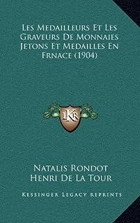 Les Medailleurs Et Les Graveurs de Monnaies Jetons Et Medailles En Frnace (1904)