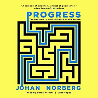 Progress     Ten Reasons to Look Forward to the Future              By:                                                                                                                                 Johan Norberg                               Narrated by:                                                                                                                                 Derek Perkins                      Length: 6 hrs and 57 mins     20 ratings     Overall 4.5