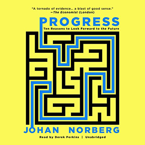 Progress     Ten Reasons to Look Forward to the Future              Written by:                                                                                                                                 Johan Norberg                               Narrated by:                                                                                                                                 Derek Perkins                      Length: 6 hrs and 57 mins     Not rated yet     Overall 0.0
