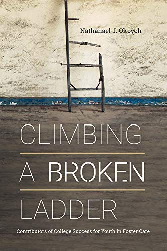 Climbing a Broken Ladder: Understanding Contributors of College Success for Youth in Foster Care (The American Campus) (English Edition)