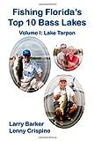 Fishing Florida s Top Ten Bass Lakes Volume I: Lake Tarpon