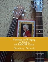 Notebook for Wolfgang for Ukulele and EADGBE Guitar