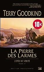 L'Épée de Vérité T02 La Pierre des Larmes - (édition découverte) de Terry Goodkind