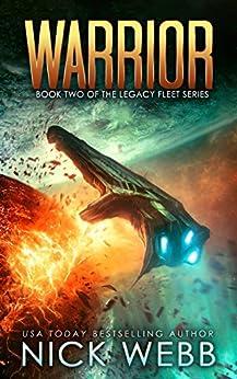 Warrior: Book 2 of The Legacy Fleet Series by [Nick Webb]