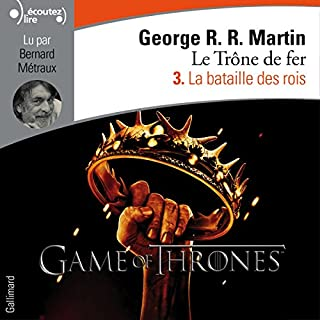 La bataille des rois     Le Trône de fer 3              Written by:                                                                                                                                 George R. R. Martin                               Narrated by:                                                                                                                                 Bernard Métraux                      Length: 14 hrs and 11 mins     13 ratings     Overall 4.8
