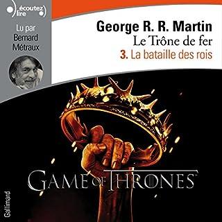 La bataille des rois     Le Trône de fer 3              De :                                                                                                                                 George R. R. Martin                               Lu par :                                                                                                                                 Bernard Métraux                      Durée : 14 h et 11 min     356 notations     Global 4,8