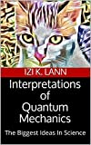 Interpretations of Quantum Mechanics: The Biggest Ideas In Science (English Edition)