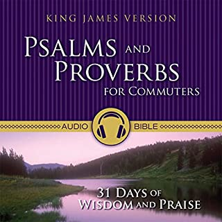Psalms and Proverbs for Commuters Audio Bible - King James Version, KJV     31 Days of Wisdom and Praise from the King James Version Bible              By:                                                                                                                                 Zondervan Bibles                               Narrated by:                                                                                                                                 Theodore Bikel,                                                                                        Kristoffer Tabori                      Length: 7 hrs and 39 mins     11 ratings     Overall 4.8