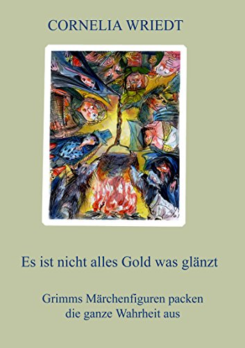 Es ist nicht alles Gold was glänzt: Grimms Märchenfiguren packen die ganze Wahrheit aus