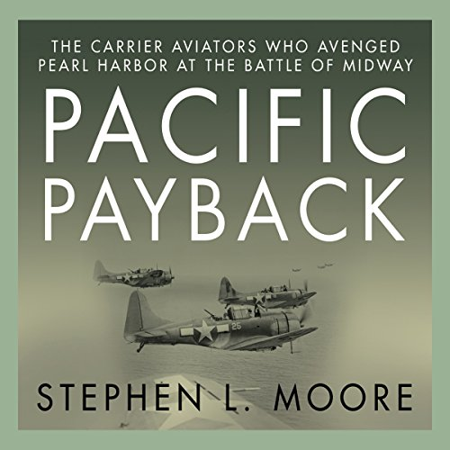 Pacific Payback     The Carrier Aviators Who Avenged Pearl Harbor at the Battle of Midway              By:                                                                                                                                 Stephen L. Moore                               Narrated by:                                                                                                                                 Don Hagen                      Length: 12 hrs and 32 mins     93 ratings     Overall 4.4