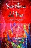 Santillana del Mar Travel Journal: Notebook for Santillana del Mar Spain [Idioma Inglés]