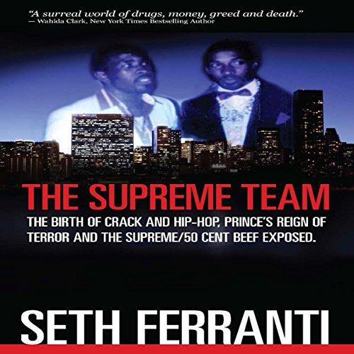 The Supreme Team: The Birth of Crack and Hip-Hop, Prince's Reign of Terror and the Supreme/50 Cent Beef Exposed audiobook cover art