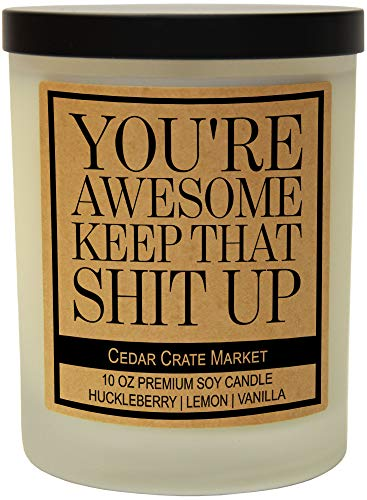 Cedar Crate Market You're Awesome Keep That Shit Up, Funny Candles for Women and Men, Friendship...