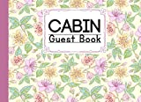 Cabin Guest Book: Premium Flowers Cover Cabin Guest Book, Welcome to our cabin, 150 pages - 8.25' x 6' inch size Guest Log Book for Vacation Rental and more