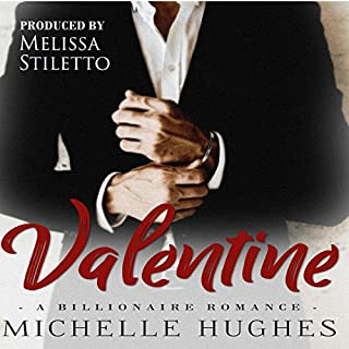 Valentine     A Billionaire Romance              By:                                                                                                                                 Michelle Hughes                               Narrated by:                                                                                                                                 Melissa Stiletto                      Length: 7 hrs and 50 mins     6 ratings     Overall 4.3