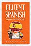 Fluent Spanish through Short Stories (Spanish Edition)