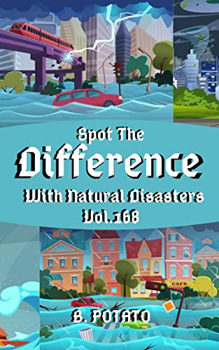 Spot the Difference With Natural Disasters Vol.168: Children's Activities Book for Kids Age 3-8, Kids,Boys and Girls (English Edition)