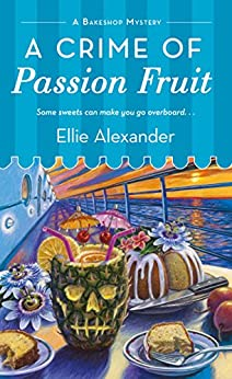 [Ellie Alexander]のA Crime of Passion Fruit: A Bakeshop Mystery (English Edition)