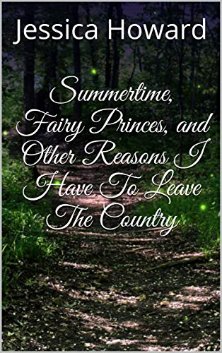 Summertime, Fairy Princes, and Other Reasons I Have To Leave The Country (English Edition)