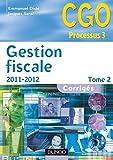 Gestion fiscale 2011-2012 - Tome 2 - 10e éd. : Corrigés (3 - Gestion fiscale - Processus 3) (French Edition)