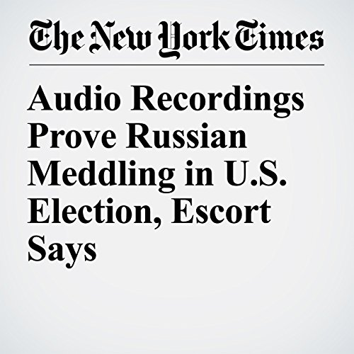 Audio Recordings Prove Russian Meddling in U.S. Election, Escort Says copertina