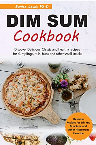 DIM SUM COOKBOOK: Discover Delicious, Classic and healthy recipes for dumplings, rolls, buns and other small snacks (English Edition)