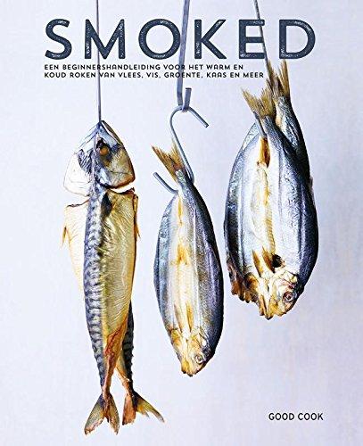 Smoked: een beginnershandleiding voor het warm en koud roken van vlees, vis, groente, kaas en meer