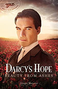 Darcy's Hope ~ Beauty from Ashes: A World War 1 Pride & Prejudice Variation (Great War Romance) by [Ginger Monette]