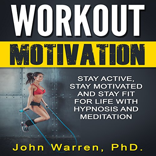 Workout Motivation     Stay Active, Stay Motivated and Stay Fit for Life with Hypnosis and Meditation              By:                                                                                                                                 John Warren PhD                               Narrated by:                                                                                                                                 Jason Kappus                      Length: 3 hrs and 37 mins     33 ratings     Overall 4.2