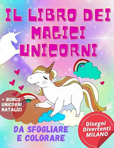 Il Libro dei Magici Unicorni: da Sfogliare e Colorare (+ BONUS Unicorni Natalizi)