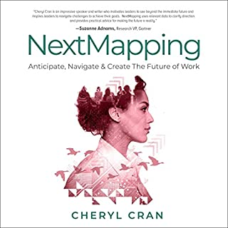 NextMapping     Anticipate, Navigate & Create the Future of Work              By:                                                                                                                                 Cheryl Cran                               Narrated by:                                                                                                                                 Cheryl Cran                      Length: 3 hrs and 51 mins     1 rating     Overall 5.0