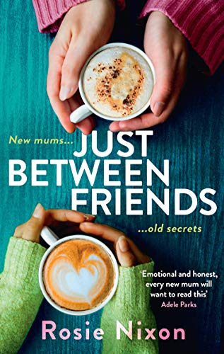 Just Between Friends: Page-turning fiction to curl up with in winter 2020 by [Rosie Nixon]