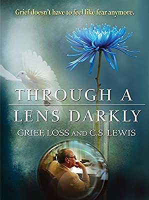 Through a Lens Darkly: Grief, Loss and CS Lewis