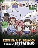 Enseña a tu Dragón Sobre la Diversidad: (Teach Your Dragon About Diversity) Un lindo cuento infantil para enseñar a los niños sobre la diversidad y las diferencias.: 25 (My Dragon Books Español)