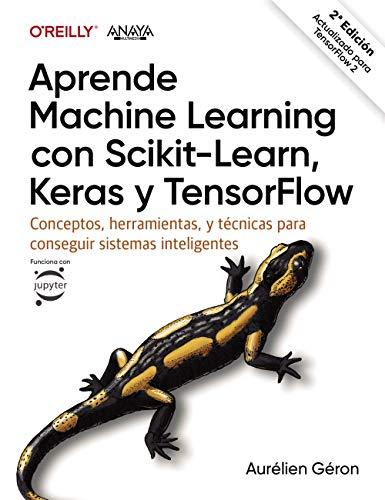 Aprende Machine Learning con Scikit-Learn, Keras y TensorFlow: Conceptos, herramientas y técnicas para construir sistemas inteligentes (TÍTULOS ESPECIALES)