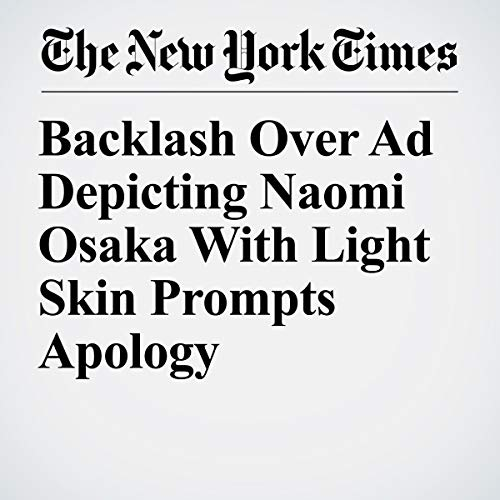 『Backlash Over Ad Depicting Naomi Osaka With Light Skin Prompts Apology』のカバーアート