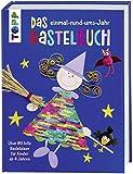 Das einmal-rund-ums-Jahr Bastelbuch: Über 80 tolle Bastelideen für Kinder ab 4 Jahren