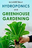 Hydroponics and Greenhouse Gardening: 3-in-1 Gardening Book to Grow Vegetables, Herbs, and Fruit All-Year-Round