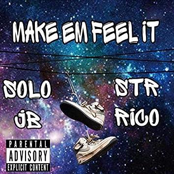 Make Em Feel It