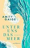 Unter uns das Meer: Roman von Gaige, Amity