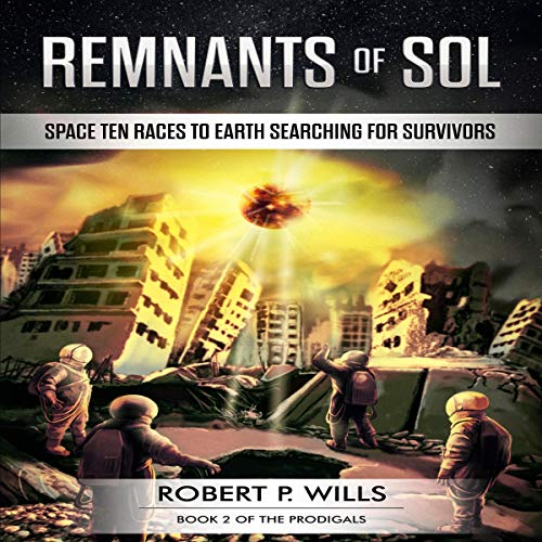 Remnants of Sol     The Prodigals, Book 2              By:                                                                                                                                 Robert P. Wills                               Narrated by:                                                                                                                                 John Dzwonkowski                      Length: 10 hrs and 23 mins     1 rating     Overall 5.0