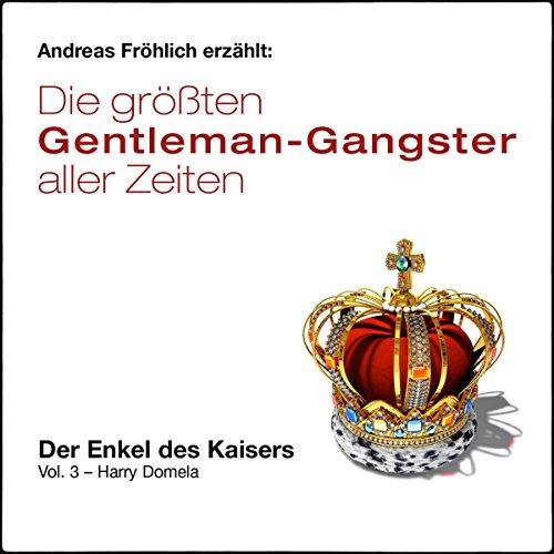 Der Enkel des Kaisers - Harry Domela (Die größten Gentleman-Gangster aller Zeiten 3) Titelbild