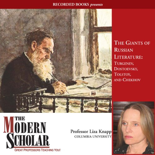 The Modern Scholar     The Giants of Russian Literature: Turgenev, Dostoevsky, Tolstoy and Chekhov              By:                                                                                                                                 Liza Knapp                               Narrated by:                                                                                                                                 Liza Knapp                      Length: 7 hrs and 45 mins     77 ratings     Overall 4.1