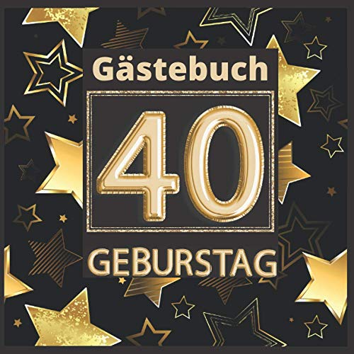 Gästebuch 40 geburtstag: Perfekt um die Erinnerungen, Fotos, Glückwünsche und lustigen Momente...