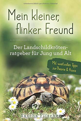Mein kleiner, flinker Freund Der Landschildkrötenratgeber für Jung und Alt mit wertvollen Tipps zur Theorie und Praxis