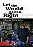 Let the World Listen Right: The Mississippi Delta Hip-Hop Story (American Made Music Series)
