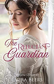 The Reluctant Guardian: A Regency Romance (Regency Brides: A Promise of Love Book 2) by [Laura Beers]