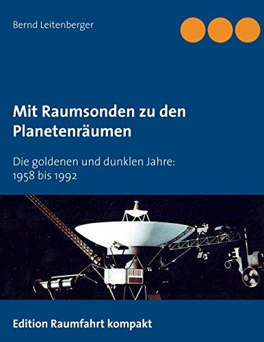 Mit Raumsonden zu den Planetenräumen: Die goldenen und dunklen Jahre: 1958 bis 1992