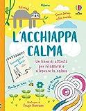 L'acchiappacalma. Un libro di attività per rilassarsi e ritrovare la calma...