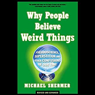 Why People Believe Weird Things                   By:                                                                                                                                 Michael Shermer                               Narrated by:                                                                                                                                 Michael Shermer                      Length: 3 hrs and 28 mins     347 ratings     Overall 4.1